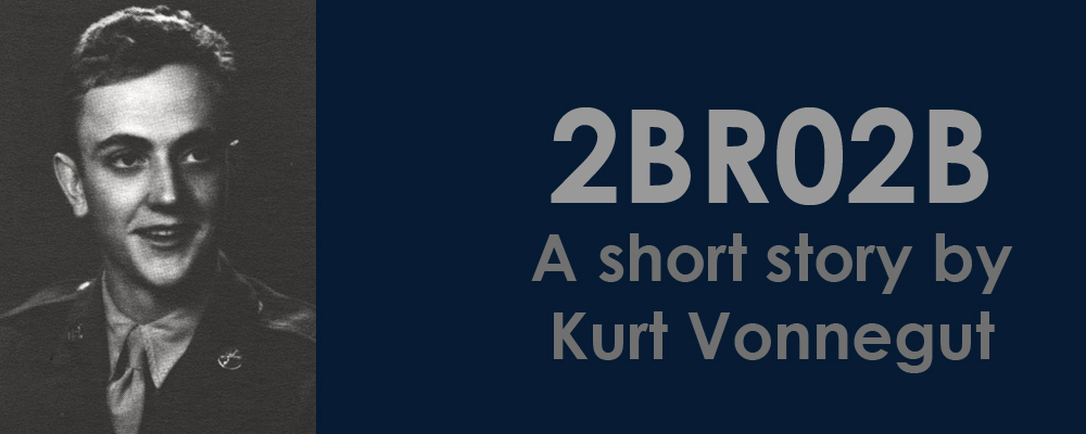 vonnegut 2bro2b 2br02b this story by kurt vonnegut is set in a future where population control is enforced this book has a 40,000 person population for every person who is born.